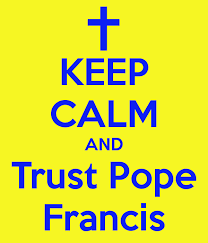 Pope francis keep calm and trust ...